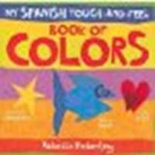 My Spanish Touch-and-Feel Book of Colors by Emberley, Rebecca [LB Kids, 2009] Board book [Board book]