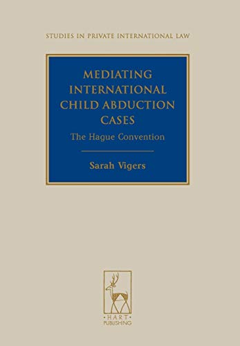 Compare Textbook Prices for Mediating International Child Abduction Cases: The Hague Convention Studies in Private International Law UK ed. Edition ISBN 9781849461818 by Vigers, Sarah,Beaumont, Paul