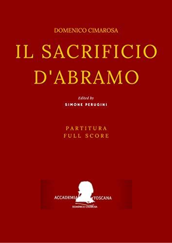 Cimarosa: Il sacrificio d'Abramo: (Partitura - Full Score) (Edizione critica delle opere di Domenico Cimarosa Vol. 21) (Italian Edition)