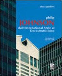 Philip Johnson. Dall'international style al decostruttivismo
