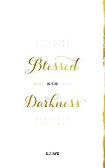 [S.J. Rye]のBlessed in the Darkness (English Edition)