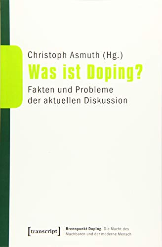Was ist Doping?: Fakten und Probleme der aktuellen Diskussion (Brennpunkt Doping. Die Macht des Machbaren und der moderne Mensch)