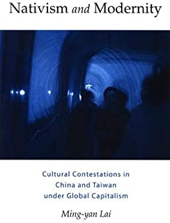 Nativism and Modernity: Cultural Contestations in China and Taiwan under Global Capitalism