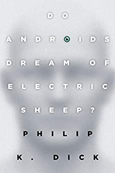 Do Androids Dream of Electric Sheep?: The inspiration for the films Blade Runner and Blade Runner 2049 by [Philip K. Dick]