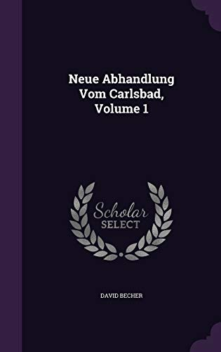 Neue Abhandlung Vom Carlsbad, Volume 1