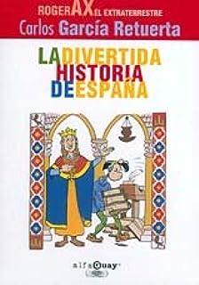 Divertida historia de España (roger ax) (Alfaguay): Amazon.es: Garcia Retuerta, Carlos: Libros