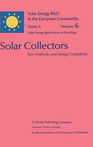 Solar Collectors: Test Methods and Design Guidelines (Solar Energy R&D in the Ec Series A:, 6, Band 6)