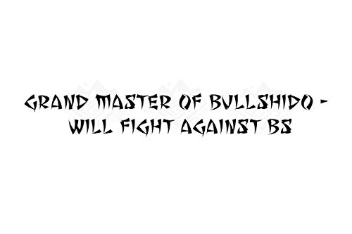 Imagnt Studio Funny Quote Master of Bullshido Will Fight Against BS Bullshit, Vinyl Decal for car Truck Laptop Wall Window Office Room Bumper Sticker Select Size&Color (Black, 8 inches)