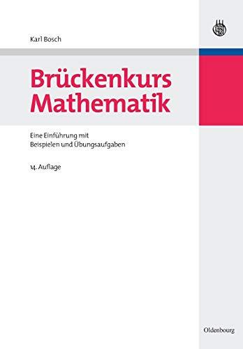 Brückenkurs Mathematik: Eine Einführung Mit Beispielen Und Übungsaufgaben: Eine Einfuhrung Mit Beispielen Und Ubungsaufgaben