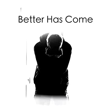Better Has Come
