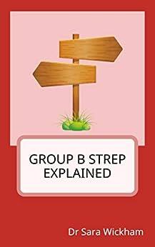 Group B Strep Explained by [Sara Wickham]