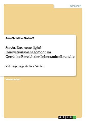 Stevia. Das neue light? Innovationsmanagement im Getränke-Bereich der...