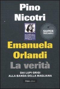 Emanuela Orlandi: la verità. Dai Lupi Grigi alla banda della Magliana