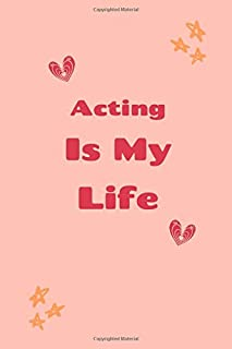 Acting Is My Life: Acting Journal For Boys or Acting gift for Girls - Acting Composition Notebook, Great Gift for Acting F...