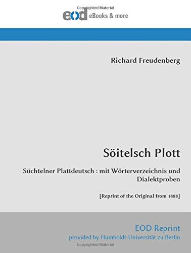 Söitelsch Plott: Süchtelner Plattdeutsch : mit Wörterverzeichnis und Dialektproben [Reprint of the Original from...