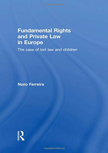 Fundamental Rights and Private Law in Europe: The Case of Tort Law and Children