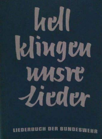 Liederbuch der Bundeswehr. Hell klingen unsere Lieder