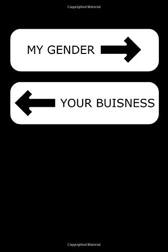 My Gender Your Buisness: Notebook for LGBT Pride, lesbian Pride, Gay Pride, Bisexual Pride, Transgender Pride and Pansexual, Pride gift 100 pages