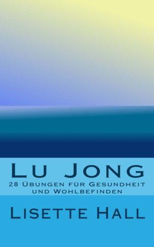 Lu Jong: 28 Übungen für Gesundheit und Wohlbefinden