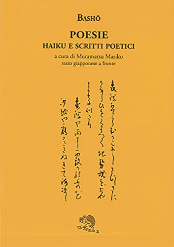 Poesie. Haiku e scritti poetici. Testo giapponese a fronte