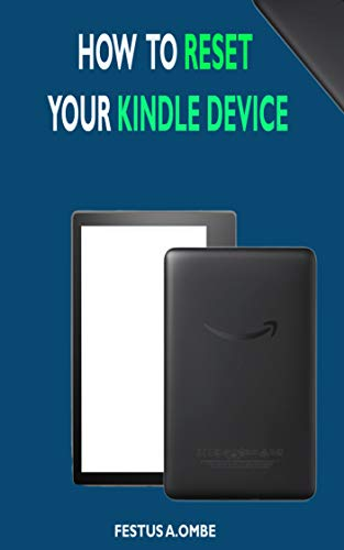 HOW TO RESET YOUR KINDLE DEVICE: A quick beginner guide On  how to setup, delete, solve common problems on kindle device. (English Edition)