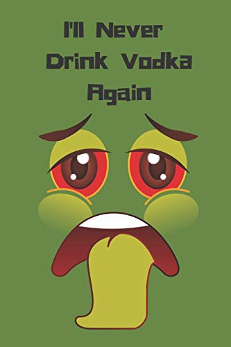 I'll Never Drink Vodka Again: 120 Blank Page Wide Lined Notebook Journal for Hangover Promises
