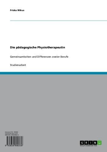 Die pädagogische Physiotherapeutin: Gemeinsamkeiten und Differenzen zweier Berufe (German Edition)