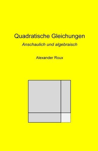 Quadratische Gleichungen: Anschaulich und algebraisch