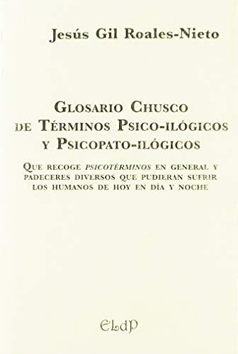 Glosario Chusco de Términos Psico-ilógicos y Psicopato-ilógicos. (Ediciones libres de perjuicios)