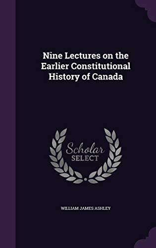 Nine Lectures on the Earlier Constitutional History of Canada