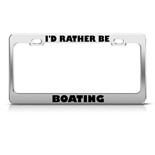 I D Rather Be Bateau Cadre étiquette en métal inoxydable support de plaque d'immatriculation