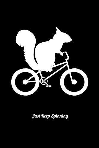 Just Keep Spinning: Food Journal & Meal Planner Diary To Track Daily Meals And Fitness Activities For Squirrel And Bike Lovers And Chipmunk Fans (6 x 9; 120 Pages)