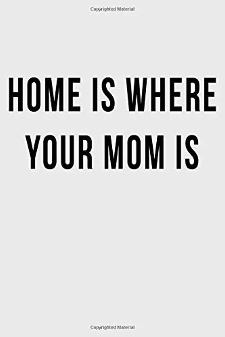 Home is Where Your Mom Is: Blank Lined Journal