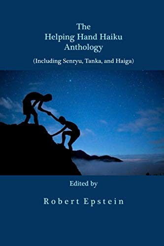 Compare Textbook Prices for The Helping Hand Haiku Anthology: Including Senryu, Tanka, and Haiga  ISBN 9798691997808 by Epstein, Robert,Epstein, Robert