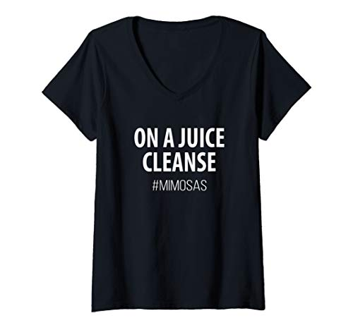 Womens On a Mimosa Juice Cleanse, Morning Mimosas. Drink Wine V-Neck T-Shirt