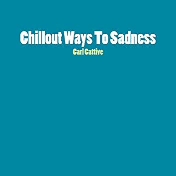 Chillout Ways to Sadness