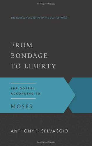 From Bondage to Liberty: The Gospel According to Moses (The Gospel According to the Old Testament)