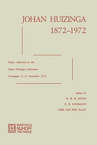 Johan Huizinga 1872-1972: Papers Delivered to the Johan Huizinga Conference Groningen 11-15 December 1972
