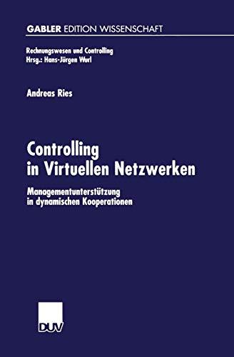 Controlling in Virtuellen Netzwerken: Managementunterstützung in dynamischen Kooperationen (Rechnungswesen und Controlling) (German Edition)