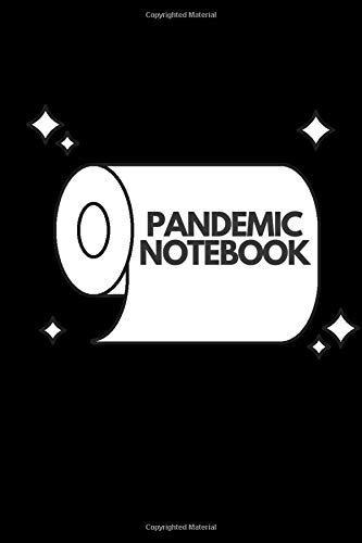 Pandemic Notebook: Toilet Paper Quarantine Pandemic Themed Notebook, Journal and Daily Diary for Personal Use