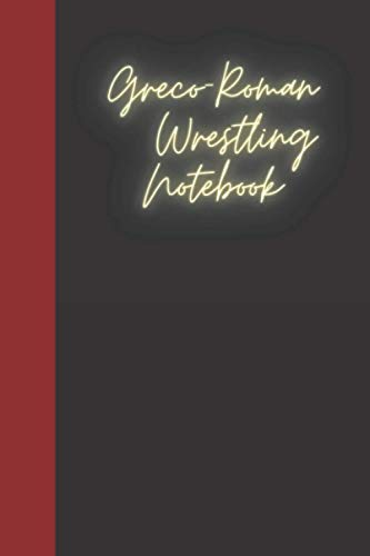 Greco-Roman Wrestling Notebook: A notebook for you to celebrate your interests and put your thoughts to paper. Great gift for the Greco-Roman Wrestling enthusiast.