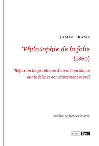 Philosophie de la folie: Réflexion biographique d'un mélancolique sur la folie et son traitement moral (French Edition)