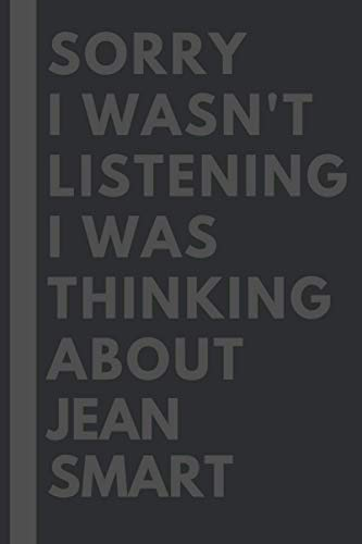 Sorry I wasn't listening I was thinking about Jean Smart: Lined Journal Notebook Birthday Gift for Jean Smart Lovers: (Composition Book Journal) (6x 9 inches)
