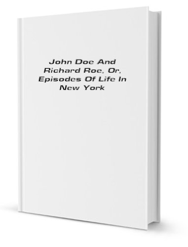 John Doe and Richard Roe; or, Episodes of life in New York (1862)