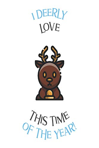 I Deerly Love This Tme: Cute Christmas Notebook Journal For Men, Women, kids | Merry Christmas holidays notebook | Holiday and Sloths lovers | ... Year and Merry Christmas | Xmas Gift Ideas