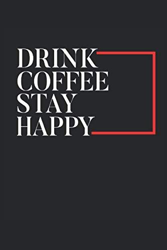 Drink Coffee stay happy: Trink Kaffee sei glücklich Geschenke Notizbuch liniert (A5 Format, 15,24 x 22,86 cm, 120 Seiten)