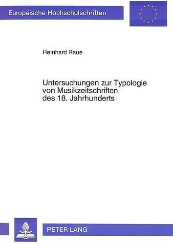 Untersuchungen zur Typologie von Musikzeitschriften des 18. Jahrhunderts (Europäische Hochschulschriften / European University Studies / Publications ... Musicology / Série 36: Musicologie, Band 134)