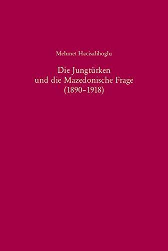 Die Jungtürken und die Mazedonische Frage (1890-1918) (Südosteuropäische Arbeiten, Band 116)