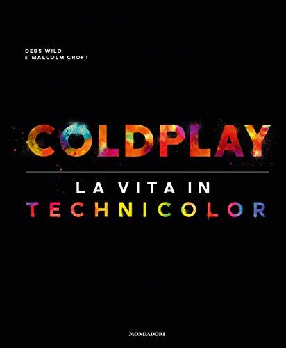 Coldplay. La vita in technicolor. Ediz. illustrata
