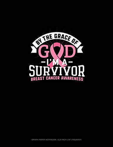By The Grace Of God I'm A Survivor Breast Cancer Awareness: Graph Paper Notebook - 0.25 Inch (1/4